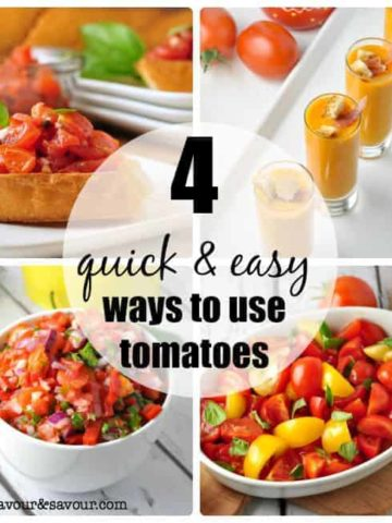 4 Quick and Easy Ways to use Fresh Tomatoes from Flavour and Savour