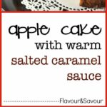 Apple Cake with Warm Salted Caramel Sauce from Flavour and Savour.
