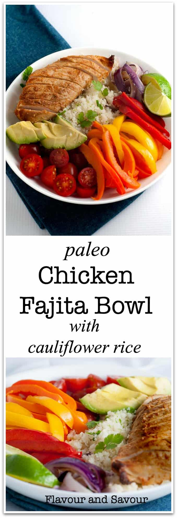 Paleo Chicken Fajita Buddha Bowl with Cauliflower Rice. Your favourite Southern flavours in a bowl with low-carb cauliflower rice, succulent chicken breasts, peppers, onions, tomatoes and avocado. An easy weeknight meal. #whole30 #paleo #chicken #fajita #bowl #cauliflowerrice #avocado #flavourandsavour