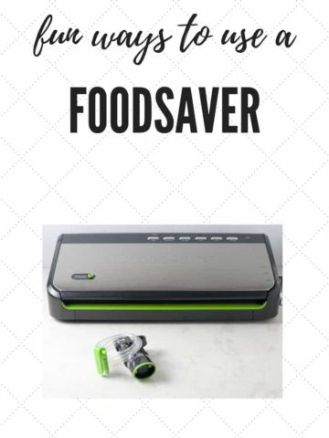 Fun Ways to Use a Foodsaver Vacuum Sealer |www.flavourandsavour.com