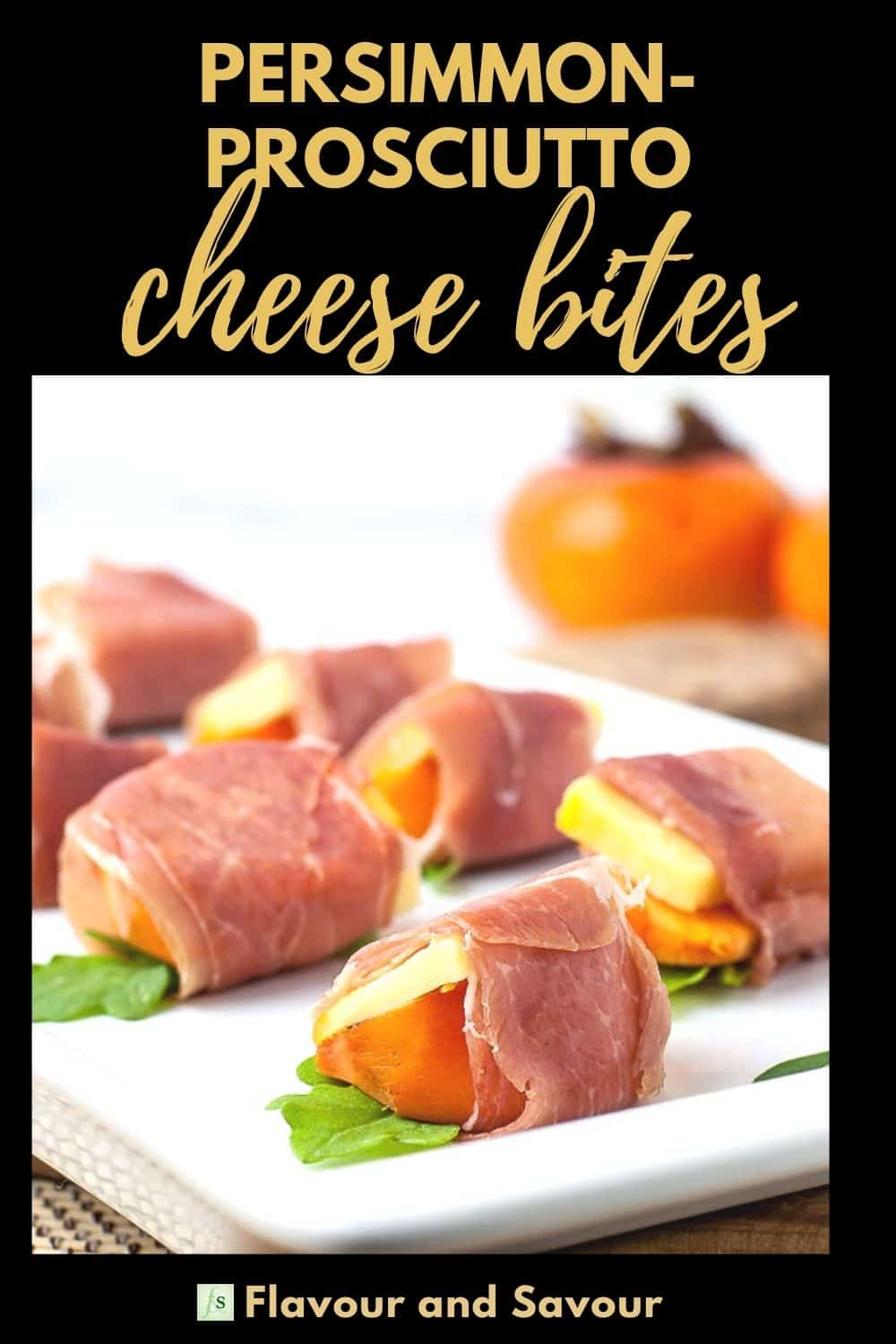 Image and text overlay Persimmon Prosciutto Cheese Bites