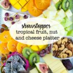 Showstopping Tropical Fruit, Nut and Cheese Platter image with text overlay