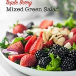 Triple Berry Mixed Green Salad with strawberries, raspberries, and blackberries